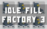 Idle Fill Factory 3